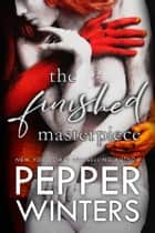 The Finished Masterpiece ebook by Pepper Winters