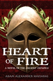 Heart of Fire - A Novel of the Ancient Olympics ebook by Adam Alexander Haviaras