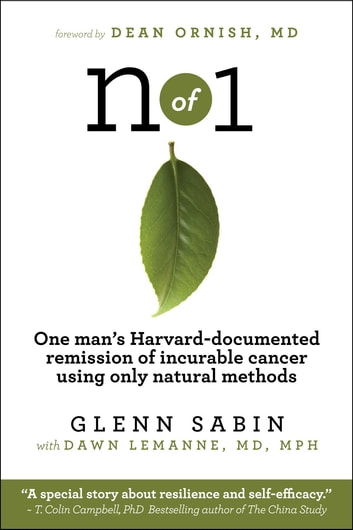 n of 1 - One man's Harvard-documented remission of incurable cancer using only natural methods ebook by Glenn Sabin,Dawn Lemanne MD MPH