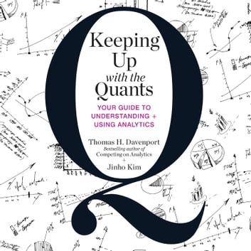 Keeping Up with the Quants - Your Guide to Understanding and Using Analytics audiobook by Tom Davenport,Jinho Kim
