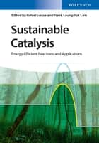 Sustainable Catalysis - Energy-Efficient Reactions and Applications ebook by Rafael Luque, Frank Leung-Yuk Lam