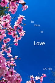 So Easy To Love ebook by J.A. Pak