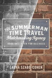The Summerman Time Travel Matchmaking Agency - Book One: Open for Business ebook by Laura Szabo-Cohen