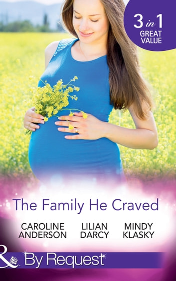 The Family He Craved: The Baby Swap Miracle / The Mummy Miracle / The Daddy Dance (Mills & Boon By Request) ebook by Caroline Anderson,Lilian Darcy,Mindy Klasky