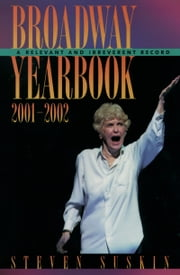 Broadway Yearbook 2001-2002: A Relevant and Irreverent Record ebook by Steven Suskin