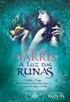 A Luz das Runas ebook by JOANNE HARRIS