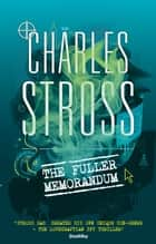 The Fuller Memorandum - Book 3 in The Laundry Files ebook by Charles Stross