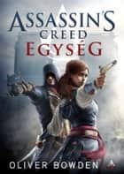 Assassin's Creed - Egység ebook by Oliver Bowden