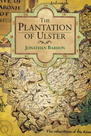 The Plantation of Ulster: War and Conflict in Ireland ebook by Jonathan   Bardon