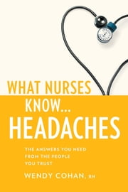 What Nurses Know...Headaches ebook by Wendy Cohan