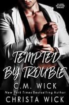 Tempted By Trouble ebook by Christa Wick, C.M. Wick
