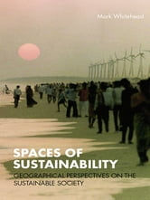 Spaces of Sustainability - Geographical Perspectives on the Sustainable Society ebook by Mark Whitehead