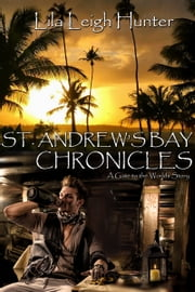 St. Andrew's Bay Chronicles (Gate to the Worlds, #1) ebook by Lila Leigh Hunter