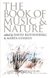 The Book of Music and Nature - An Anthology of Sounds, Words, Thoughts ebook by David Rothenberg,Marta Ulvaeus
