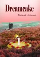 Dreamcake ebook by Frederick Anderson