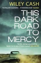 This Dark Road to Mercy ebook by Wiley Cash