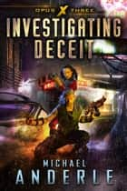 Investigating Deceit - Opus X Book Three ebook by Michael Anderle