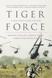 Tiger Force - A True Story of Men and War ebook by Michael Sallah,Mitch Weiss
