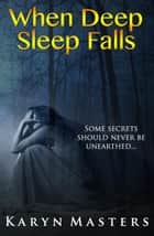 When Deep Sleep Falls ebook by Karyn Masters