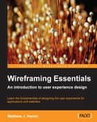Wireframing Essentials ebook by Matthew J. Hamm
