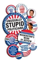 Unusually Stupid Politicians ebook by Kathryn Petras,Ross Petras
