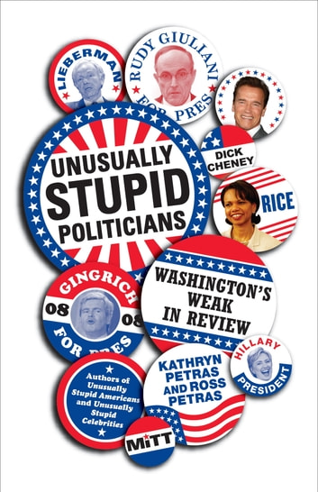 Unusually Stupid Politicians - Washington's Weak in Review eBook by Kathryn Petras,Ross Petras