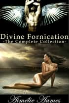 The Complete Collection of Divine Fornication - A Paranormal Story of Angels, Vampires and Werewolves Ebook di Aimélie Aames
