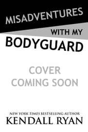 Misadventures with My Bodyguard ebook by Kendall Ryan