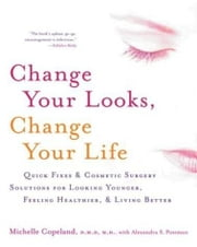 Change Your Looks, Change Your Life ebook by Dr. Michelle Copeland