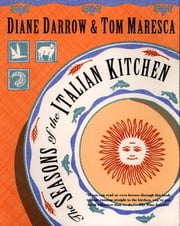 The Seasons of the Italian Kitchen ebook by Diane Darrow,Tom Maresca