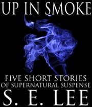 Up In Smoke: Five Supernatural Stories ebook by S. E. Lee