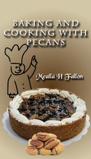 Baking And Cooking With Pecans ebook by Meallá H Fallon