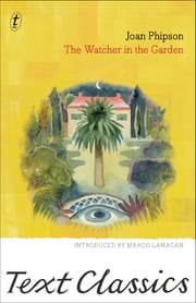 The Watcher in the Garden - Text Classics ebook by Joan Phipson,Margo Lanagan