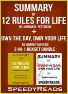 Summary of 12 Rules for Life: An Antidote to Chaos by Jordan B. Peterson + Summary of Own the Day, Own Your Life by Aubrey Marcus 2-in-1 Boxset Bundle ebook by SpeedyReads