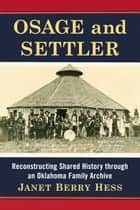 Osage and Settler - Reconstructing Shared History through an Oklahoma Family Archive ebook by Janet Berry Hess