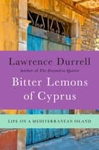 Bitter Lemons of Cyprus - Life on a Mediterranean Island ebook by Lawrence Durrell