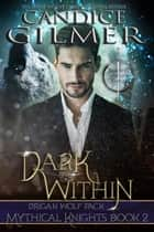 Dark Within - Mythical Knights, #2 ebook by Candice Gilmer
