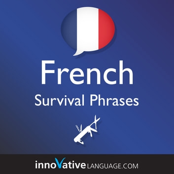Learn French - Survival Phrases French - Lessons 1-60 audiobook by Innovative Language Learning,LLC