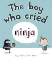 The Boy Who Cried Ninja ebook by Alex Latimer