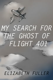 My Search for the Ghost of Flight 401 ebook by Elizabeth Fuller
