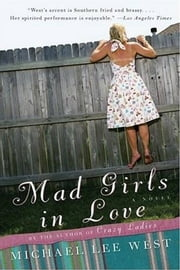 Mad Girls In Love - A Novel ebook by Michael Lee West