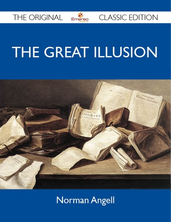 The Great Illusion - The Original Classic Edition ebook by Angell Norman