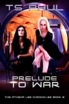 Prelude to War - A Space Opera Heroine Adventure ebook by