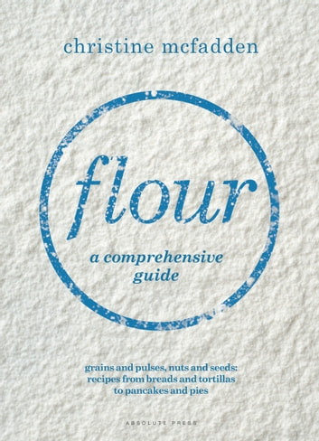 Flour - a comprehensive guide ebook by Christine McFadden