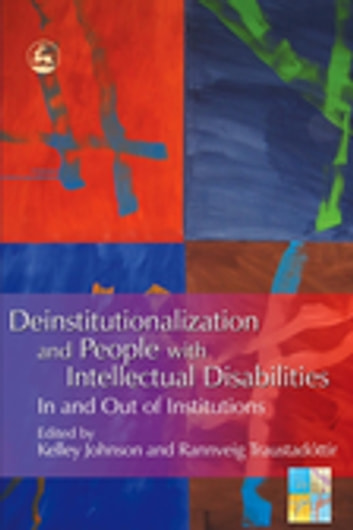 Deinstitutionalization and People with Intellectual Disabilities - In and Out of Institutions ebook by Christine M Bigby,Kelley Johnson,Kristjana Kristiansen
