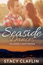 Seaside Dances - A Sweet Romance ebook by Stacy Claflin