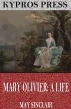 Mary Olivier: A Life ebook by May Sinclair