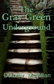Gray Green Underground ebook by Dorothy McMillan