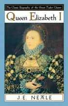 Queen Elizabeth I ebook by J.E. Neale