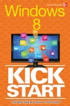 Windows 8 Kickstart ebook by James Russell